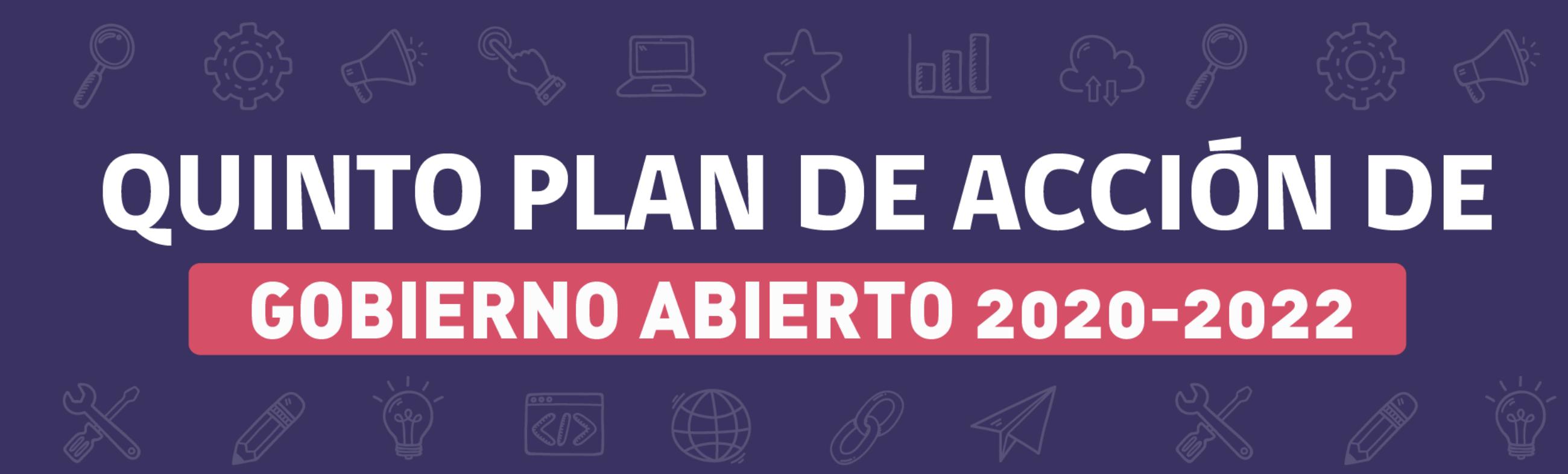 Quinto Plan de Acción Gobierno Abierto 2020 - 2022